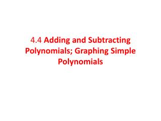 4.4  Adding and Subtracting Polynomials; Graphing Simple Polynomials