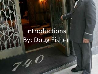 Introductions By: Doug Fisher