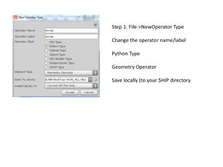 Step 1: File->NewOperator Type Change the operator name/label Python Type Geometry Operator