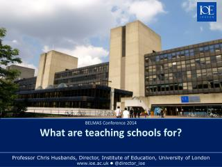 BELMAS Conference 2014 What are teaching schools for?