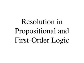 Resolution in Propositional  and First-Order Logic
