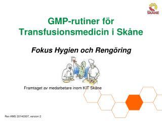 GMP-rutiner för Transfusionsmedicin i Skåne Fokus Hygien och Rengöring