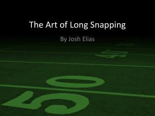 The Art of Long Snapping
