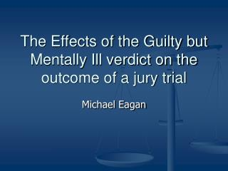The Effects of the Guilty but Mentally Ill verdict on the outcome of a jury trial