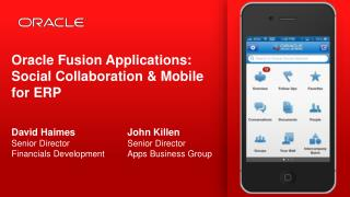Oracle Fusion Applications: Social Collaboration & Mobile for ERP David  Haimes 	John Killen