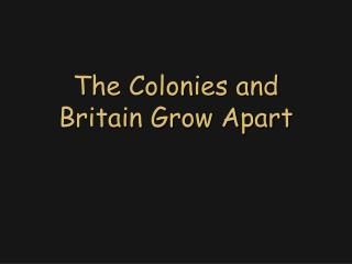 The Colonies and Britain Grow Apart
