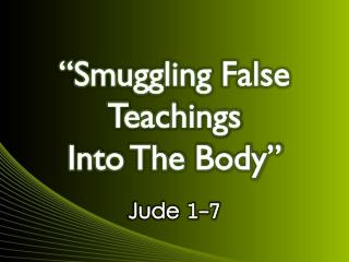 """Smuggling False Teachings Into The Body"""