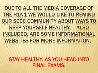 STAY HEALTHY. AS YOU HEAD INTO FINAL EXAMS.