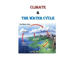 CLIMATE &  The Water Cycle