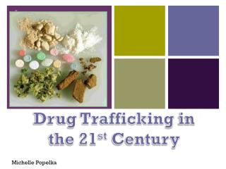 Drug Trafficking  in the 21 st  Century