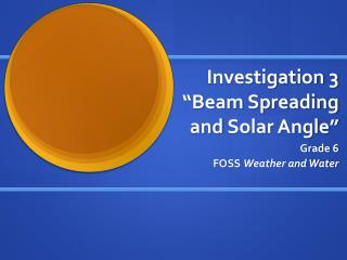Investigation 3  �Beam Spreading and  Solar Angle�