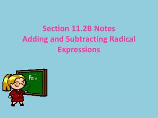 Section 11.2B Notes Adding and Subtracting Radical Expressions