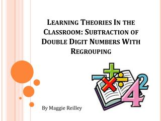 Learning Theories In the Classroom: Subtraction of Double Digit Numbers With Regrouping