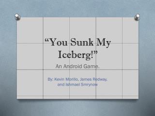 """You Sunk My Iceberg!"""