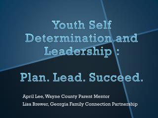 Youth Self Determination and Leadership :  Plan. Lead. Succeed.