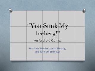 �You Sunk My Iceberg!�