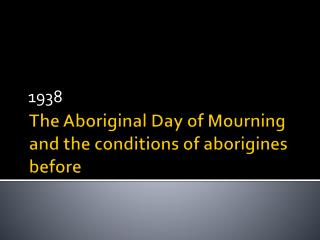 The Aboriginal Day of Mourning and the conditions of aborigines before