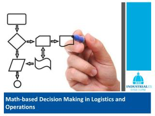 Math-based Decision Making in Logistics and  Operations
