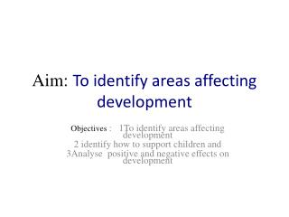 Aim:  To identify areas affecting development