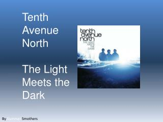 Tenth  Avenue North The Light Meets the  Dark