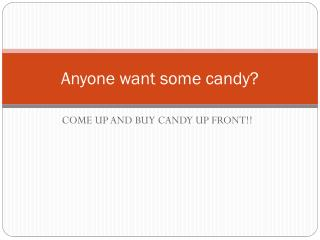 Anyone want some candy?