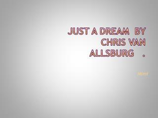 just a dream  by Chris van  allsburg .