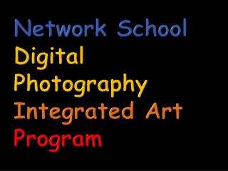 Network School Digital Photography Integrated Art  Program