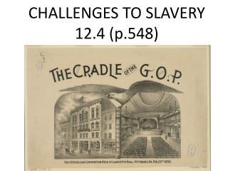 CHALLENGES TO SLAVERY 12.4 (p.548)
