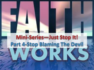 Mini-Series—Just Stop It! Part  4-Stop Blaming The Devil