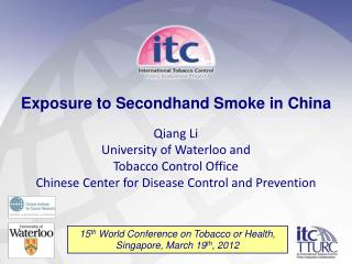 Exposure to Secondhand Smoke in China Qiang  Li University  of Waterloo and