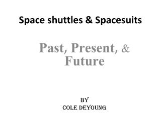 Space shuttles & Spacesuits