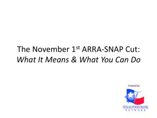 The November 1 st  ARRA-SNAP Cut: What It Means & What  Y ou  C an  D o