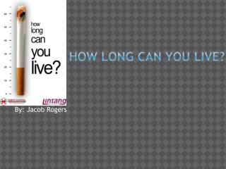 How long can you live?