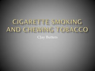 Cigarette Smoking and Chewing Tobacco