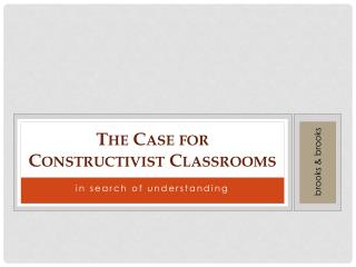 T he  C ase for Constructivist Classrooms