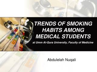TRENDS OF SMOKING HABITS AMONG MEDICAL STUDENTS at Umm  Al-Qura University,  Faculty of Medicine