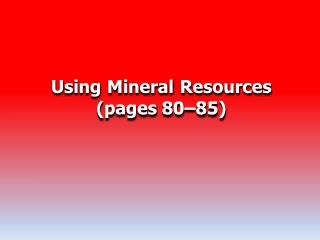 Using Mineral Resources (pages 80–85)