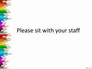 Please sit with your staff