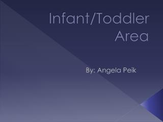 Infant/Toddler  Area