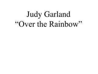 "Judy Garland ""Over the Rainbow"""