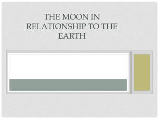 The Moon in Relationship to the Earth