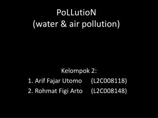 PoLLutioN (water & air pollution)