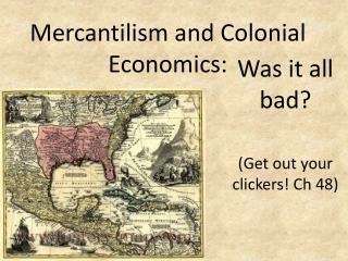 Mercantilism and Colonial Economics: