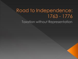 Road to Independence: 1763 - 1776