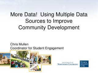 More Data!   Using  Multiple Data Sources to Improve  Community Development Chris Mullen