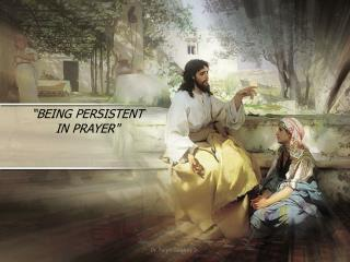 """BEING PERSISTENT IN PRAYER"""