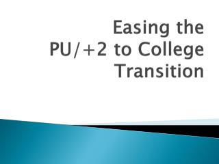 Easing the  PU/+2 to College Transition