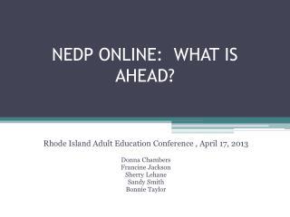 NEDP ONLINE:  WHAT IS AHEAD?