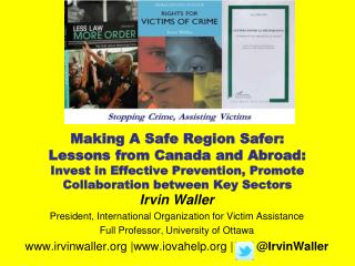Irvin Waller President, International Organization for Victim Assistance