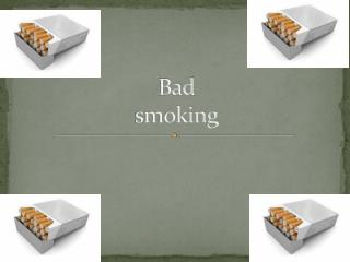 Bad smoking